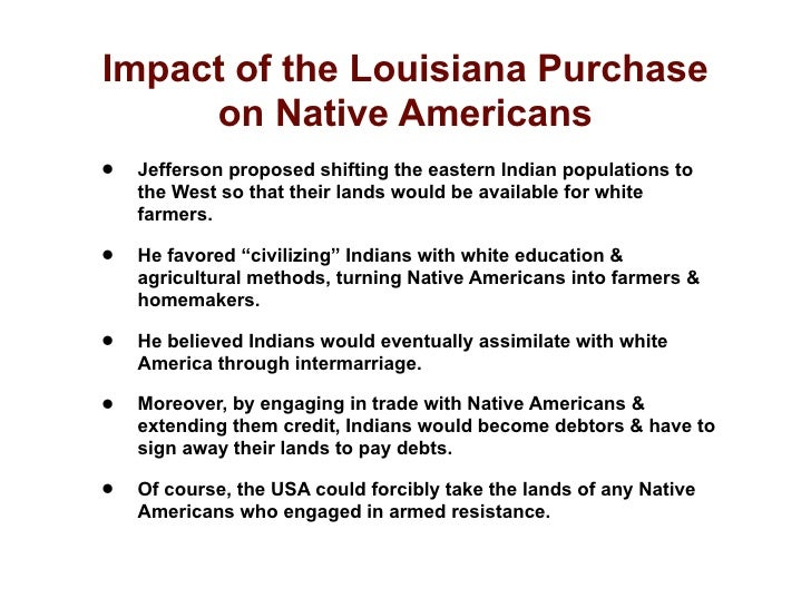 the history and impact of the louisiana purchase Lewis & clark expedition in 1803 president thomas jefferson guided a splendid piece of foreign diplomacy through the us senate: the purchase of louisiana territory.