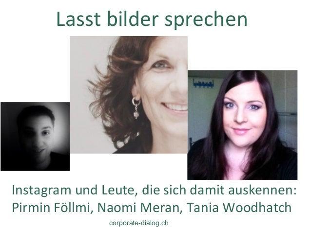 Lasst bilder sprechen Instagram und Leute, die sich damit auskennen: Pirmin Föllmi, Naomi Meran,...