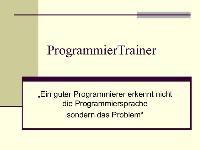 """ProgrammierTrainer""""Ein guter Programmierer erkennt nichtdie Programmiersprachesondern das Problem"""""""
