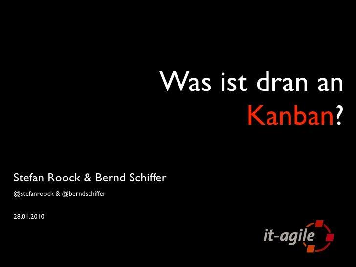 Was ist dran an                                        Kanban? Stefan Roock & Bernd Schiffer @stefanroock & @berndschiffer...