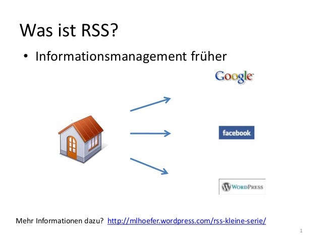 Was ist RSS? • Informationsmanagement früher 1 Mehr Informationen dazu? http://mlhoefer.wordpress.com/rss-kleine-serie/