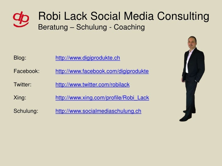 Robi Lack Social Media ConsultingBeratung – Schulung - Coaching<br />Blog:<br />Facebook:<br />Twitter:<br />Xing:<br />Sc...