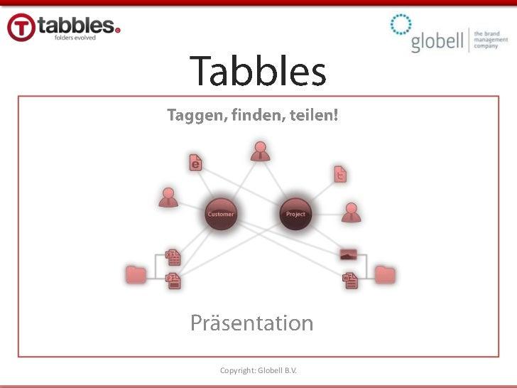 Tabbles<br />Taggen, finden, teilen!<br />Copyright: Globell B.V.<br />Präsentation<br />