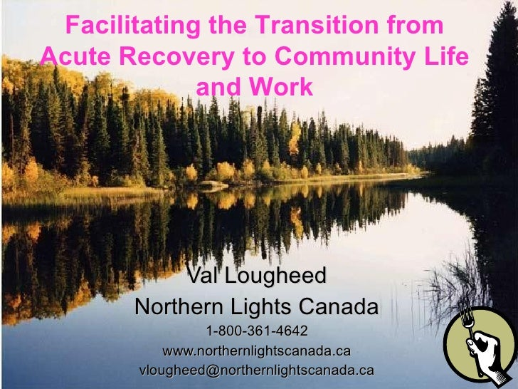 Val Lougheed Northern Lights Canada 1-800-361-4642 www.northernlightscanada.ca [email_address] Facilitating the Transition...