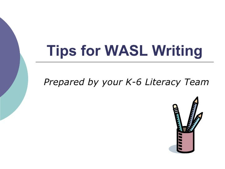 Tips for WASL Writing Prepared by your K-6 Literacy Team