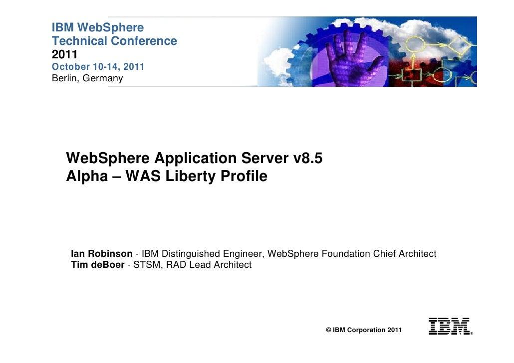 IBM WebSphereTechnical Conference2011October 10-14, 2011Berlin, Germany   WebSphere Application Server v8.5   Alpha – WAS ...