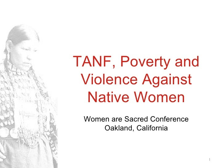 TANF, Poverty and Violence Against Native Women Women are Sacred Conference Oakland, California