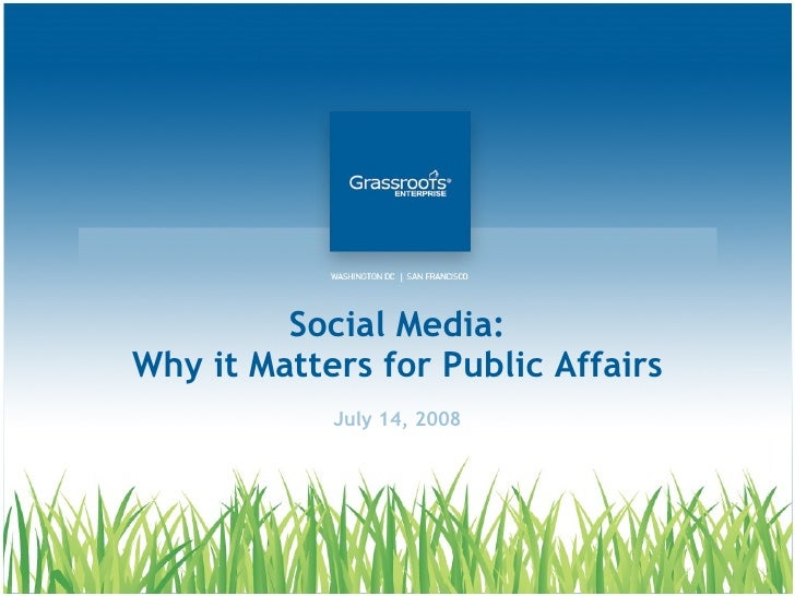 Social Media: Why it Matters for Public Affairs July 14, 2008
