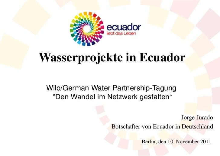 """Wasserprojekte in Ecuador Wilo/German Water Partnership-Tagung  """"Den Wandel im Netzwerk gestalten""""                        ..."""