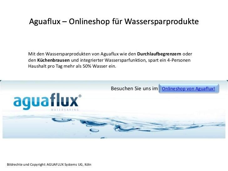 Aguaflux – Onlineshop für Wassersparprodukte            Mit den Wassersparprodukten von Aguaflux wie den Durchlaufbegrenze...