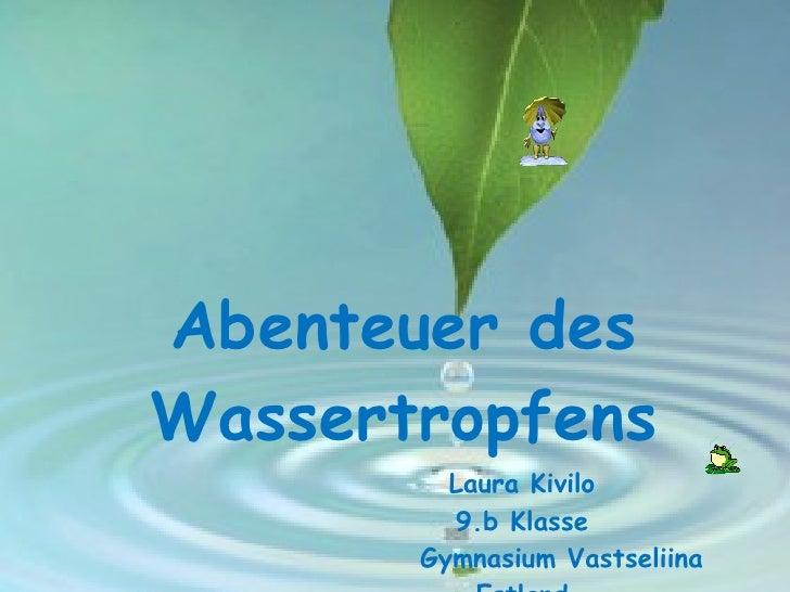 Abenteuer des Wassertropfens Laura Kivilo 9.b Klasse Gymnasium Vastseliina Estland