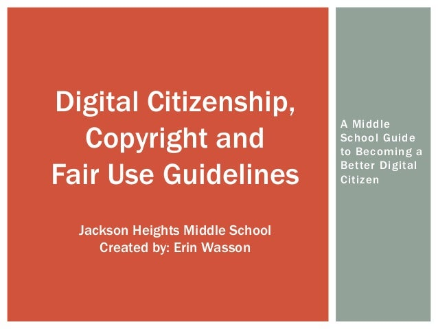 A Middle School Guide to Becoming a Better Digital Citizen Digital Citizenship, Copyright and Fair Use Guidelines Jackson ...