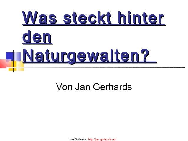 Was steckt hinterWas steckt hinterdendenNaturgewalten?Naturgewalten?Von Jan GerhardsJan Gerhards, http://jan.gerhards.net