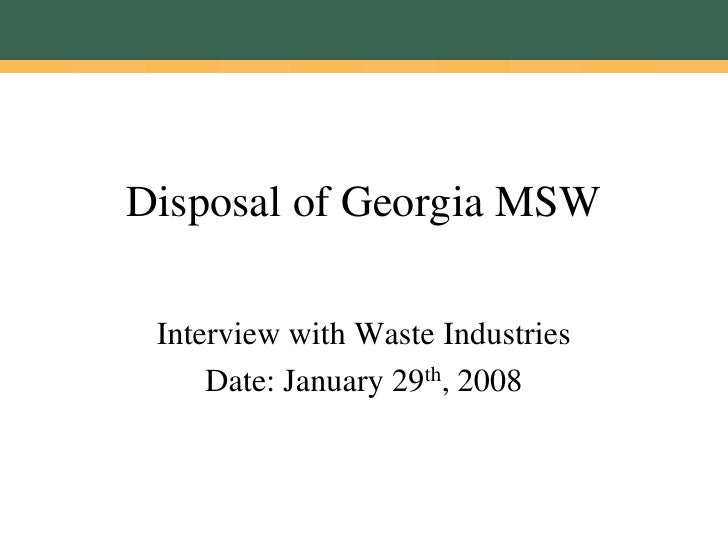 Disposal of Georgia MSW   Interview with Waste Industries      Date: January 29th, 2008