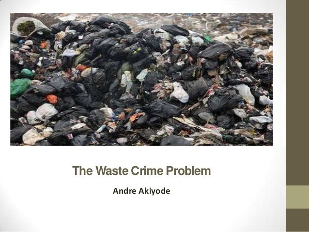 The Waste Crime Problem      Andre Akiyode