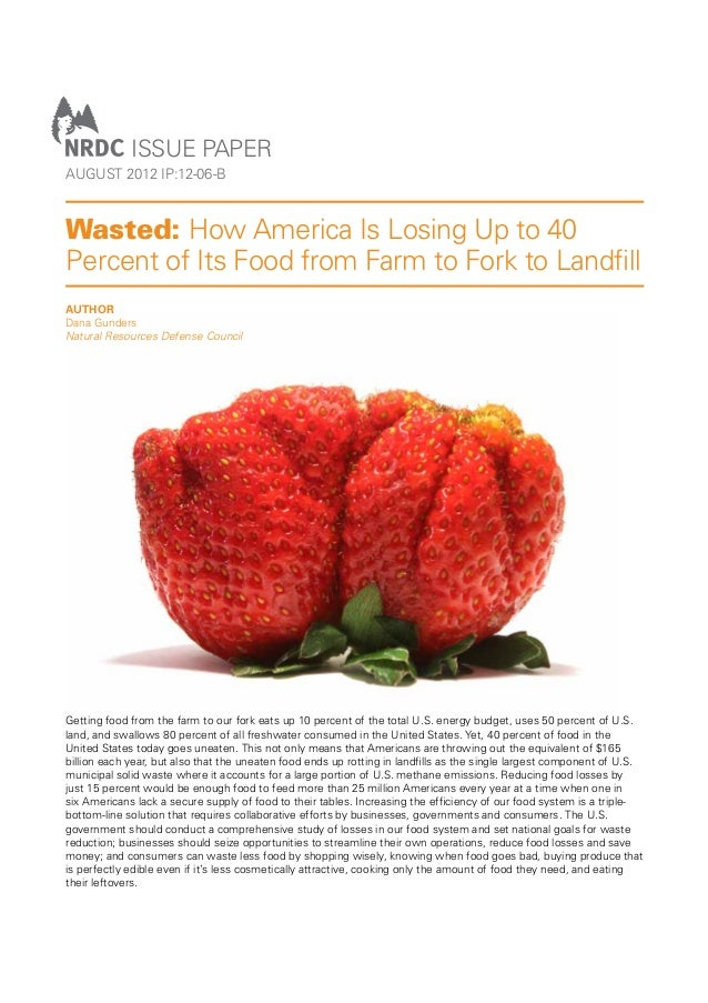ISSUE PAPER AUGUST 2012 IP:12-06-B  Wasted: How America Is Losing Up to 40 Percent of Its Food from Farm to Fork to Landfil...