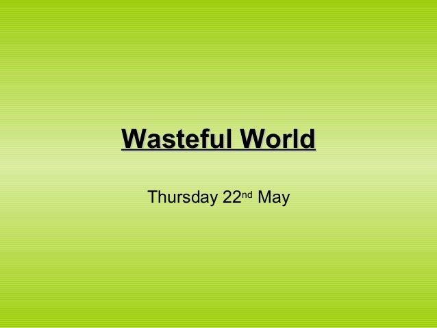 Wasteful World