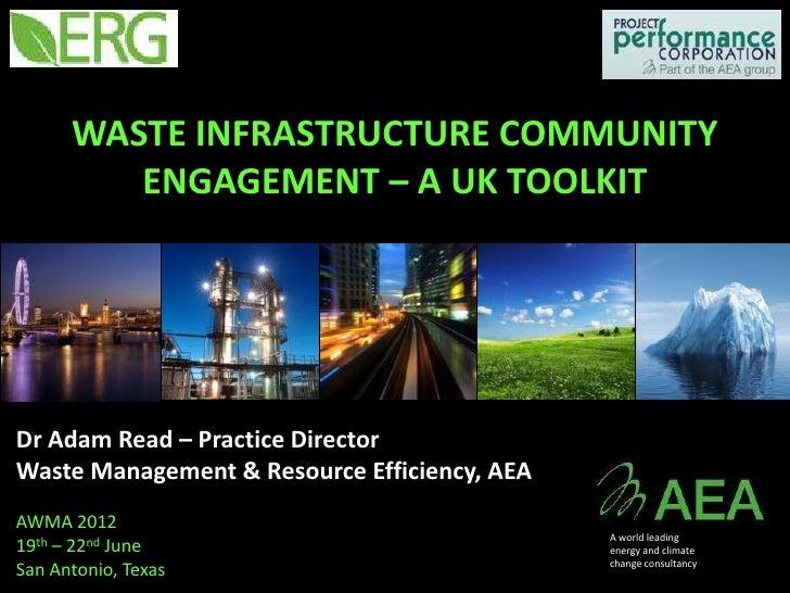 WASTE INFRASTRUCTURE COMMUNITY         ENGAGEMENT – A UK TOOLKITDr Adam Read – Practice DirectorWaste Management & Resourc...