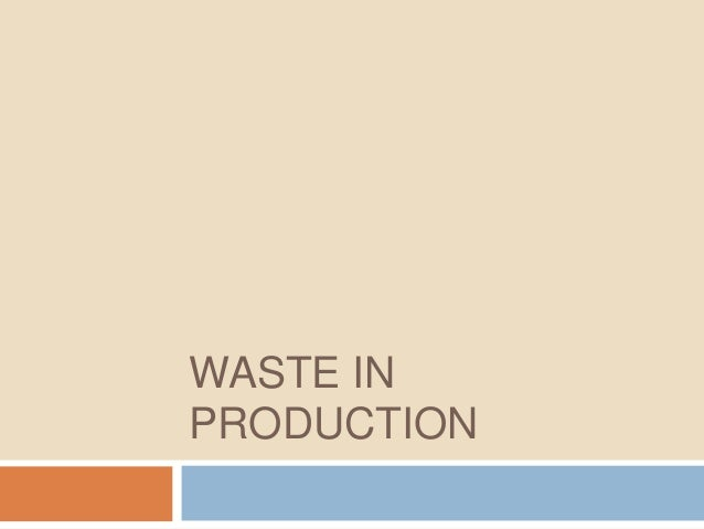 Waste in production