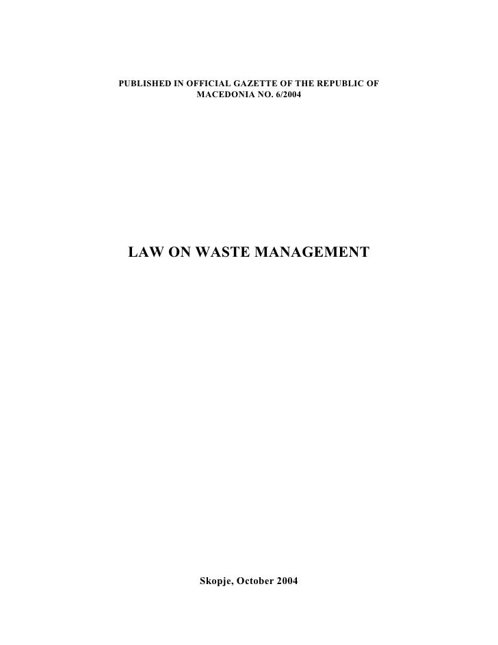 PUBLISHED IN OFFICIAL GAZETTE OF THE REPUBLIC OF                MACEDONIA NO. 6/2004      LAW ON WASTE MANAGEMENT         ...
