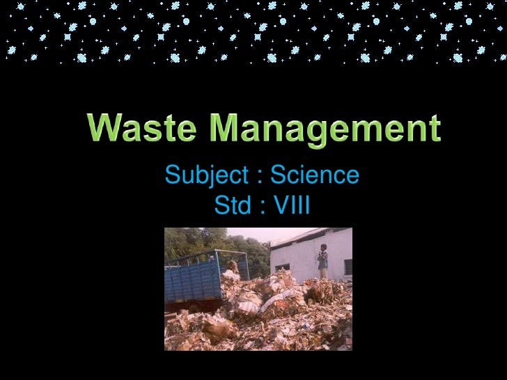 Waste Management<br />Subject : Science<br />Std : VIII<br />1/12/2010<br />Free template from www.brainybetty.com<br />