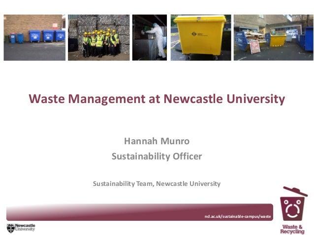 Waste Management at Newcastle University Hannah Munro Sustainability Officer Sustainability Team, Newcastle University www...