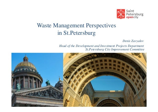 Waste Management Perspectives in St.Petersburg Denis Zavyalov Head of the Development and Investment Projects Department S...