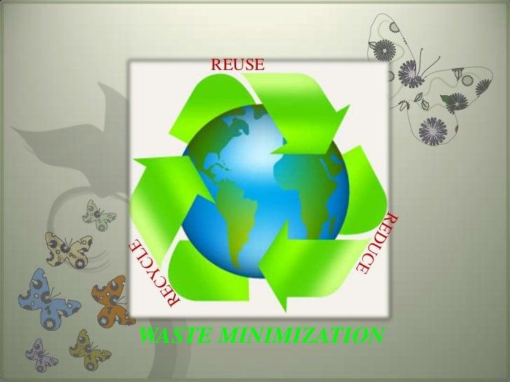 REUSEWASTE MINIMIZATION