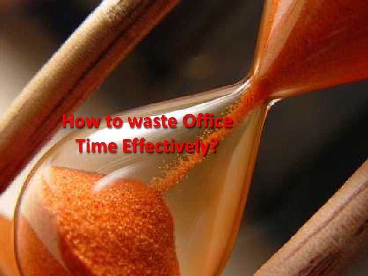 How to waste Office  Time Effectively?