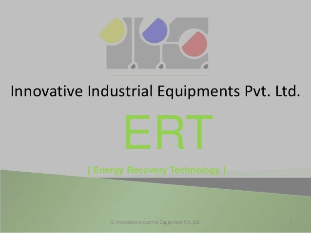 Innovative Industrial Equipments Pvt. Ltd.ERT1© Innovative Industrial Equipment Pvt. Ltd.[ Energy Recovery Technology ]