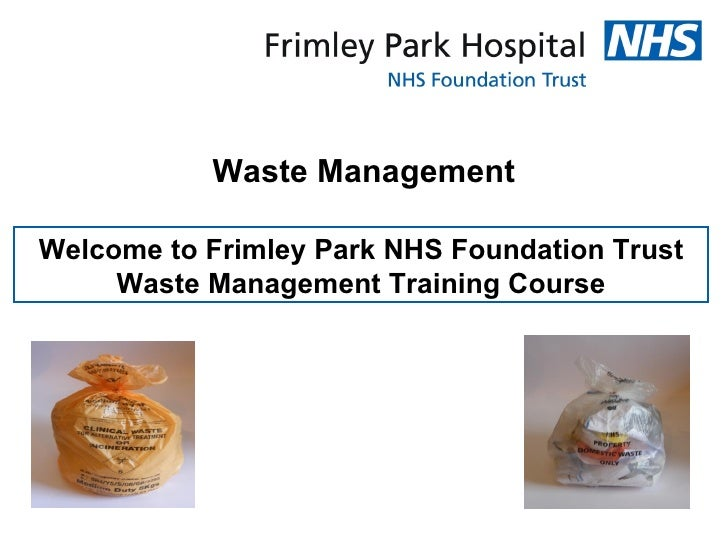 Waste ManagementWelcome to Frimley Park NHS Foundation Trust     Waste Management Training Course