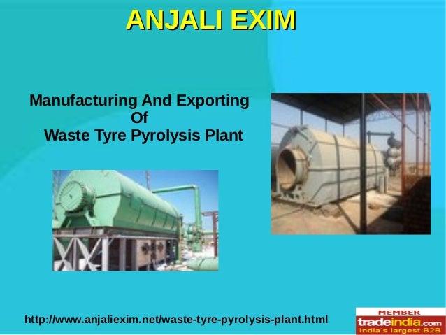 Waste Tyre Pyrolysis Plant Exporter, Manufacturer, ANJALI EXIM, Gujarat
