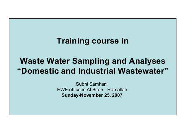 "Training course in Waste Water Sampling and Analyses ""Domestic and Industrial Wastewater"" Subhi Samhan HWE office in Al Bi..."
