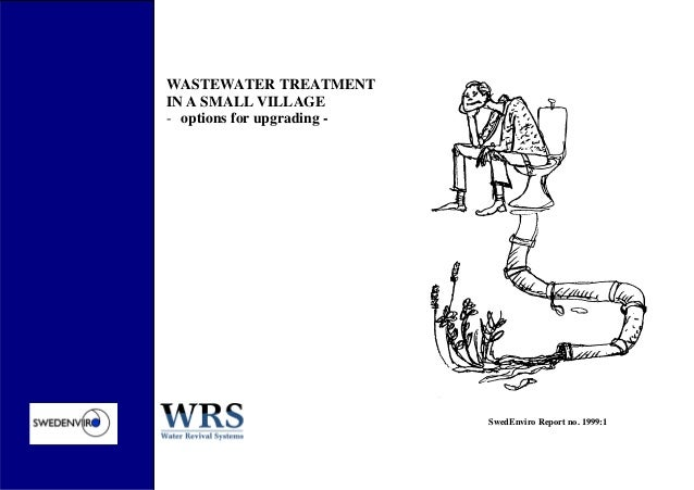 WASTEWATER TREATMENT IN A SMALL VILLAGE - options for upgrading - SwedEnviro Report no. 1999:1