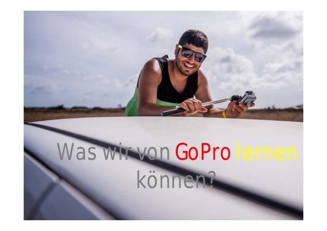 Was wir von GoPro lernen können?