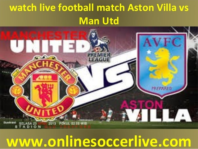 Man U Vs Aston Villa Live Stream