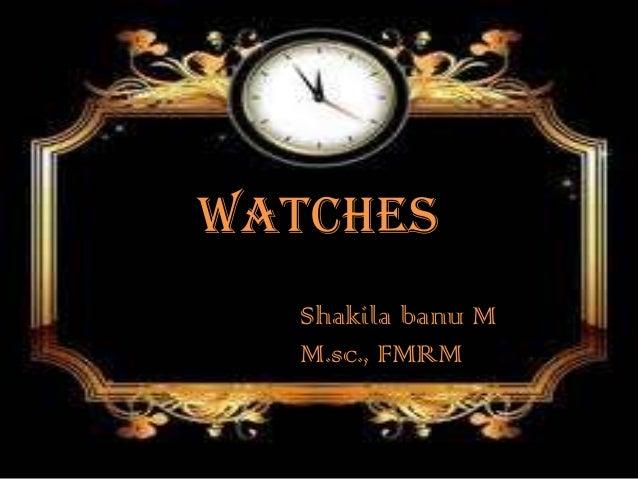 WATCHES Shakila banu M M.sc., FMRM