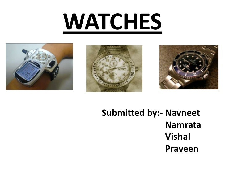 WATCHES  Submitted by:- Navneet                 Namrata                 Vishal                 Praveen