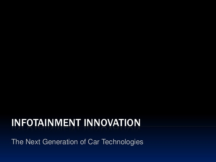 Infotainment Innovation<br />The Next Generation of Car Technologies<br />