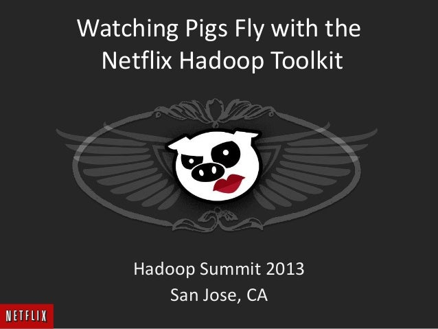 Watching Pigs Fly with the Netflix Hadoop Toolkit (Hadoop Summit 2013)