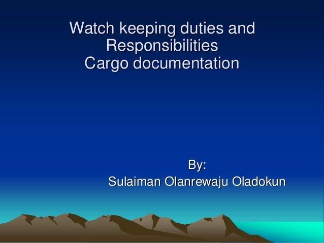 Watch keeping duties ,  responsibilities and cargo documentation