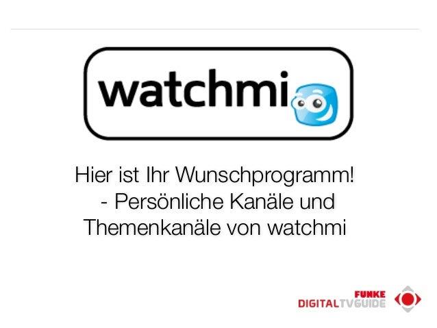 Mai 2012  Hier ist Ihr Wunschprogramm!  - Persönliche Kanäle und  Themenkanäle von watchmi