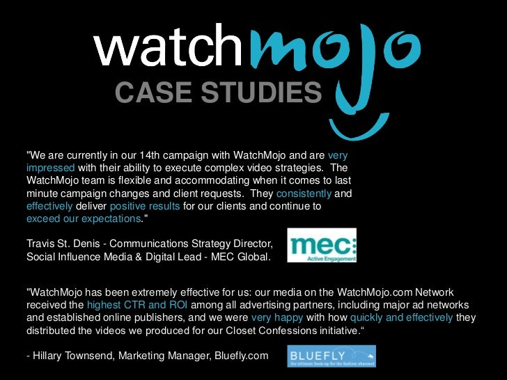 """About WatchMojo.com                  CASE STUDIES""""We are currently in our 14th campaign with WatchMojo and are veryimpress..."""