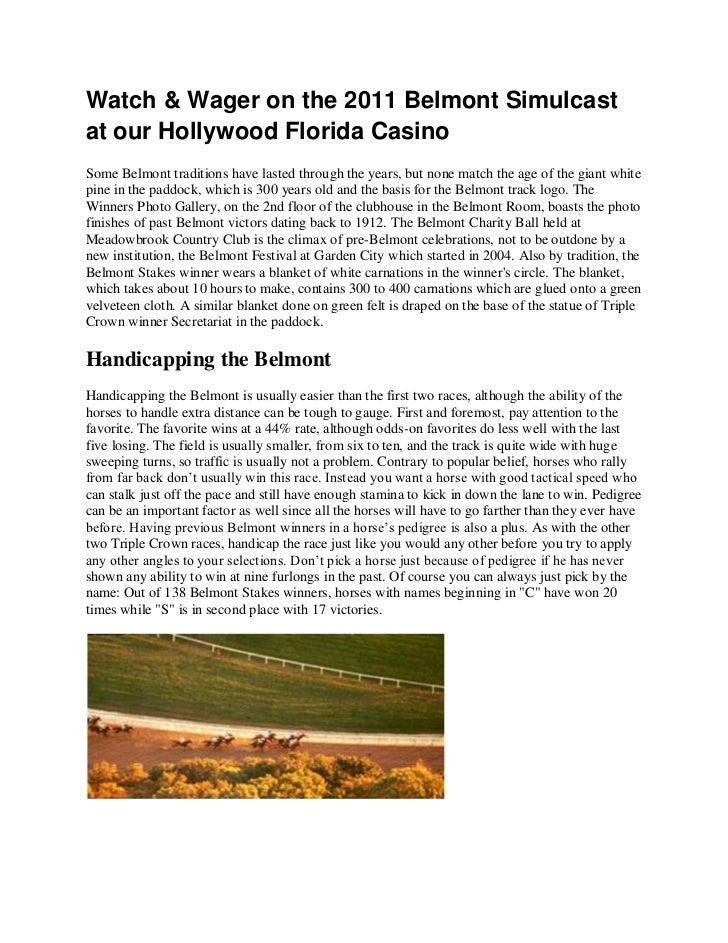 Watch & Wager on the 2011 Belmont Simulcastat our Hollywood Florida CasinoSome Belmont traditions have lasted through the ...