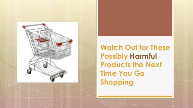 Watch Out for These Possibly Harmful Products the Next Time You Go Shopping