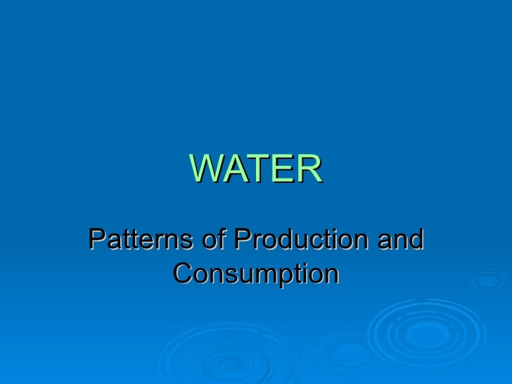 WATER Patterns of Production and Consumption
