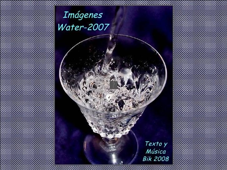 Imágenes Water-2007                  Texto y               Música              Bik 2008
