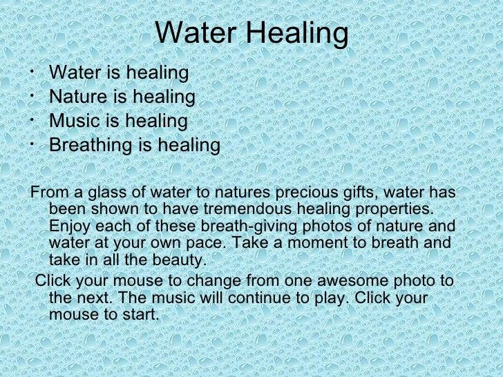Water Healing <ul><li>Water is healing </li></ul><ul><li>Nature is healing </li></ul><ul><li>Music is healing </li></ul><u...