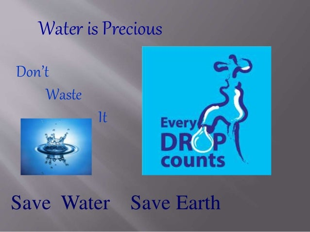 why water is precious 500 to Water is precious - currently businesses in the uk use water costs money the less you use the less you pay identify where and why water is wasted or used.