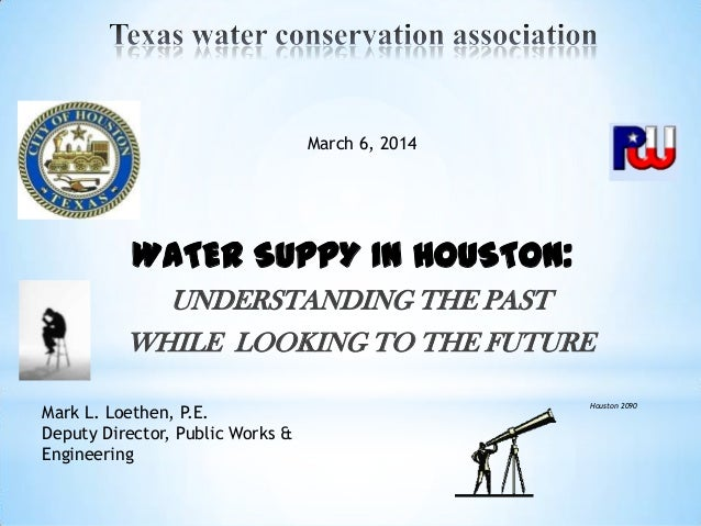Water supply in houston - Understanding the past while looking to the future